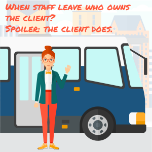 When staff leave who owns the client? Spoiler: the client does.