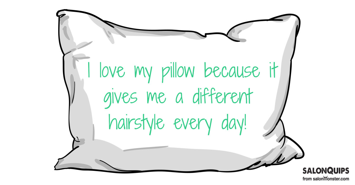 i love my pillow I love my pillow because it gives m a different hairstyle every  i love my pillow